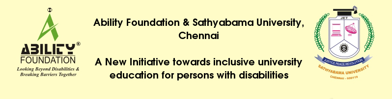 Ability Foundation & Sathyabama University, Chennai A New Initiative towards inclusive university education for persons with disabilities