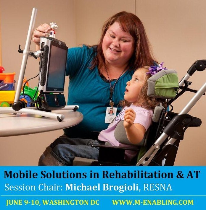 Mobile Solutions in Rehabilitation & At session Chair : Michael Brogioli, Resna