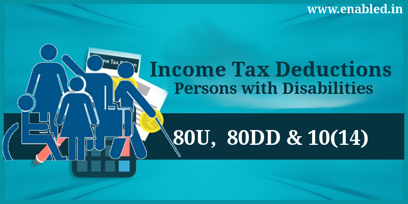 Income Tax Deductions for Persons with Disabilities (80U, 80DD and 10[14])